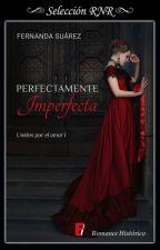 Perfectamente Imperfecta (Unidos por el amor #1) (PNovel) by FernandaST15