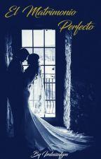 El Matrimonio Perfecto [ Editando] by imluisafgm