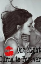 One Night Turns to Forever (ON-HOLD) by anonymousgirl112397
