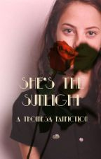 She's the sunlight - A Thomesa fanficton by WifeObrien