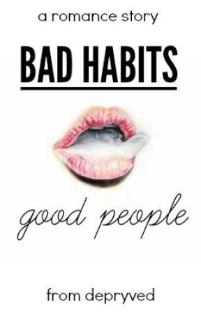 bad habits, good people by depryved
