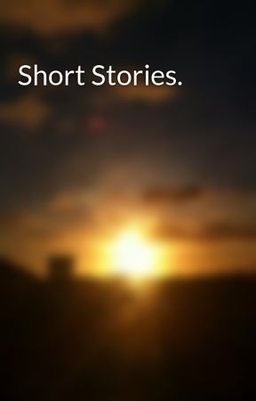 Short Stories.  by ElsbethAnne