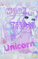 More Than A Unicorn (Remake of Through the Life of A Unicorn) by Virtual_Hug