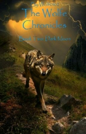 The Wolfe Chronicles Book Two: Dark Moon (Unfinished) by Wolf0102