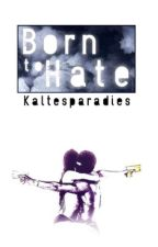 Born to hate by kaltesparadies