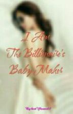 I Am The Billionaire's Baby Maker (On-going) #VerySlowUpdate by bestYlovers07