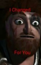 I Changed For You (Dagur The Deranged x Reader)/Discontinued by LuvelyJackMerryNate