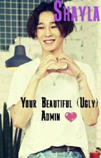 Your Beautiful (Ugly) Admin 💜 by naughty_cute_boyz