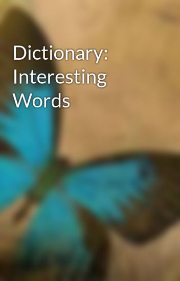 Dictionary: Interesting Words