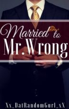 Married To Mr.Wrong by Xx_DatRandomGurl_xX
