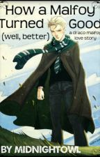 How a Malfoy Turned Good...Well Better {A Draco Malfoy Love Story} by midnightowl