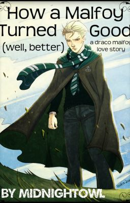 How a Malfoy Turned Good...Well Better {A Draco Malfoy Love Story}