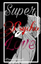 Super Psycho Love [Yaoi/Gay] by -XCandyBunnyX-