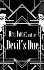 Dru Faust and the Devil's Due by Knotmagick