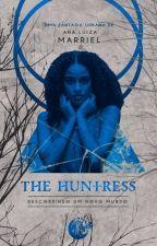 The Huntress - Descobrindo Um Novo Mundo by AnaLuMarriel