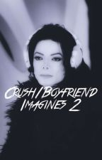 Crush/Boyfriend Imagines Book 2 by -voidthoughts