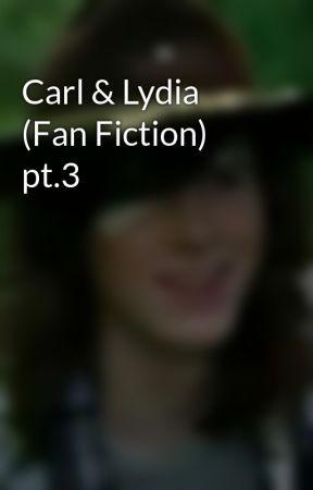 Carl & Lydia (Fan Fiction) pt.3 by mainly_carlydia