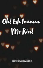 Oh! Edi Inamin Mo Din! (oneshot) by NineTwentyNine