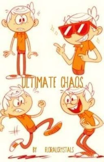 Ultimate Chaos (Lincoln Loud x Reader)