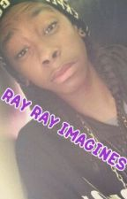 Ray Ray Imagines ( Starring Y/N ) by aysiasworld