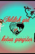 Childish girl Vs Ketua gangster by IntanNuraisyah