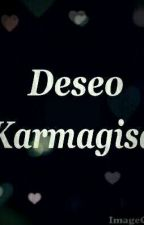 "Deseo ""Karmagisa"" TERMINADA  by Zusinoke"