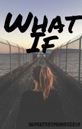 What If by ImperfectPrincess10