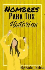 Nombres para tus Historias by Solo_Edna