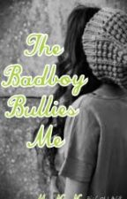 The Badboy bullies me by Ms_No_Name