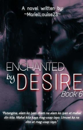 Enchanted by Desire(#6) by MarielLouise23