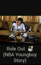 Ride Out 🔐 (NBA Youngboy Story) by NoLoveSwyva