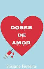 Doses De Amor  by ElizianeFerreira9