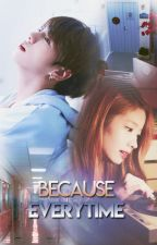 Because Everytime by DubuKookie
