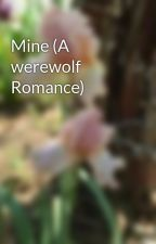 Mine (A werewolf Romance) by Balletgirl85
