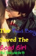 The Bad Boy Saved The Good Girl by Tinkybells13