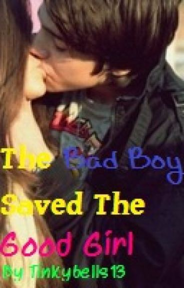 The Bad Boy Saved The Good Girl