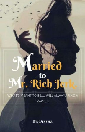 Married to Mr. Rich Jerk [Completed]  by blush_girl96