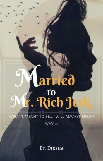 Married To Mr  Rich Jerk ✓ - Taani - Wattpad