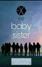 EXO's Baby Sister | Book 3 by rainyy_25