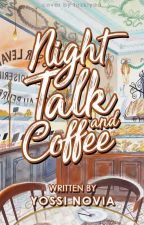 Night Talk and Coffee // Elounor ✔ by vyomantara-