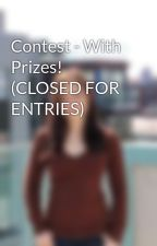 Contest - With Prizes! (CLOSED FOR ENTRIES) by SallySlater