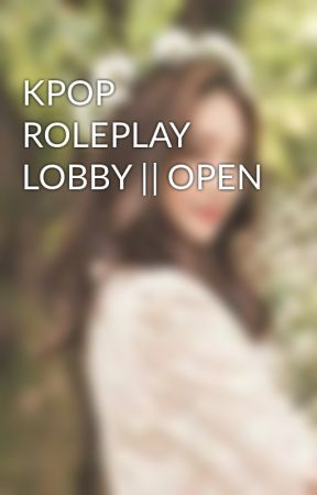 KPOP ROLEPLAY LOBBY || OPEN by KPOP_ROLEPLAY