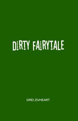 Dirty Fairytale [Completed]