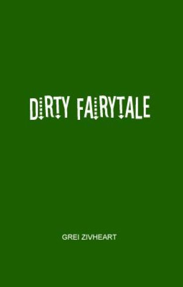 Dirty Fairytale [Completed] by grei_zivheart