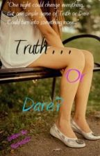 Truth Or Dare? (ON HOLD) by MissAmy121