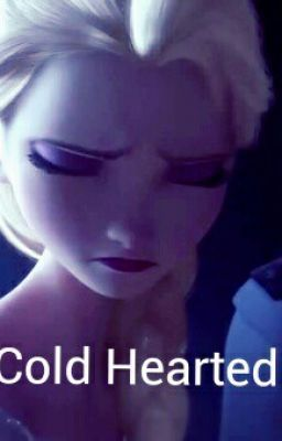 Cold Hearted ~ Frozen Fanfiction