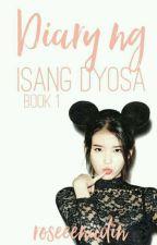 Diary ng isang DYOSA  by roseeenadin