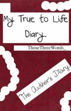 The Diary. (My True Life Diary.) by ThoseThreeWords_