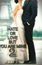 Hate or Love but you are mine 2.  (once in a week)  by Veenu_Sk