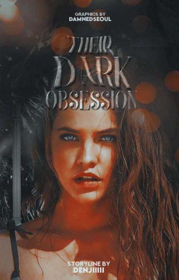 Their Dark Obsession (COMPLETED) - Denjiiiii - Wattpad